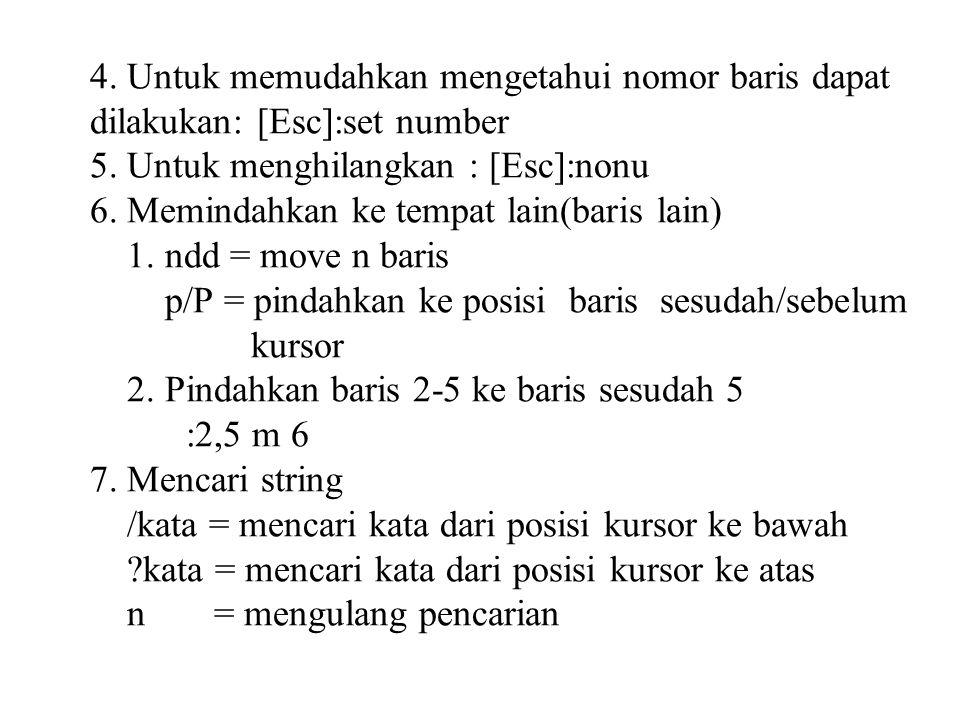 4. Untuk memudahkan mengetahui nomor baris dapat dilakukan: [Esc]:set number 5.
